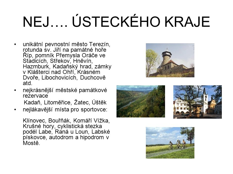 NEJ…. ÚSTECKÉHO KRAJE unikátní pevnostní město Terezín, rotunda sv. Jiří na památné hoře Říp, pomník Přemysla Oráče ve Stadicích, Střekov, Hněvín, Haz