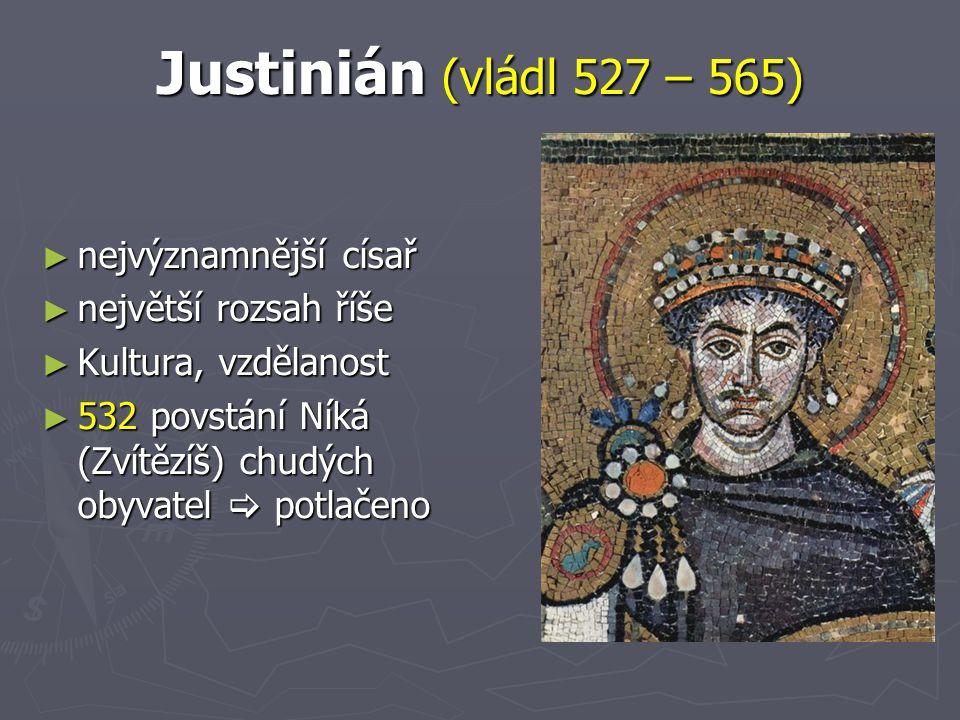 Justinián (vládl 527 – 565) ► nejvýznamnější císař ► největší rozsah říše ► Kultura, vzdělanost ► 532 povstání Níká (Zvítězíš) chudých obyvatel  potl