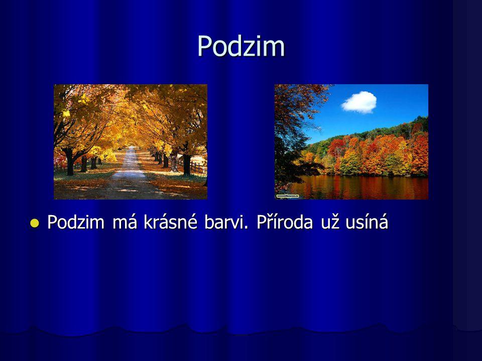 Podzim Podzim má krásné barvi. Příroda už usíná Podzim má krásné barvi. Příroda už usíná