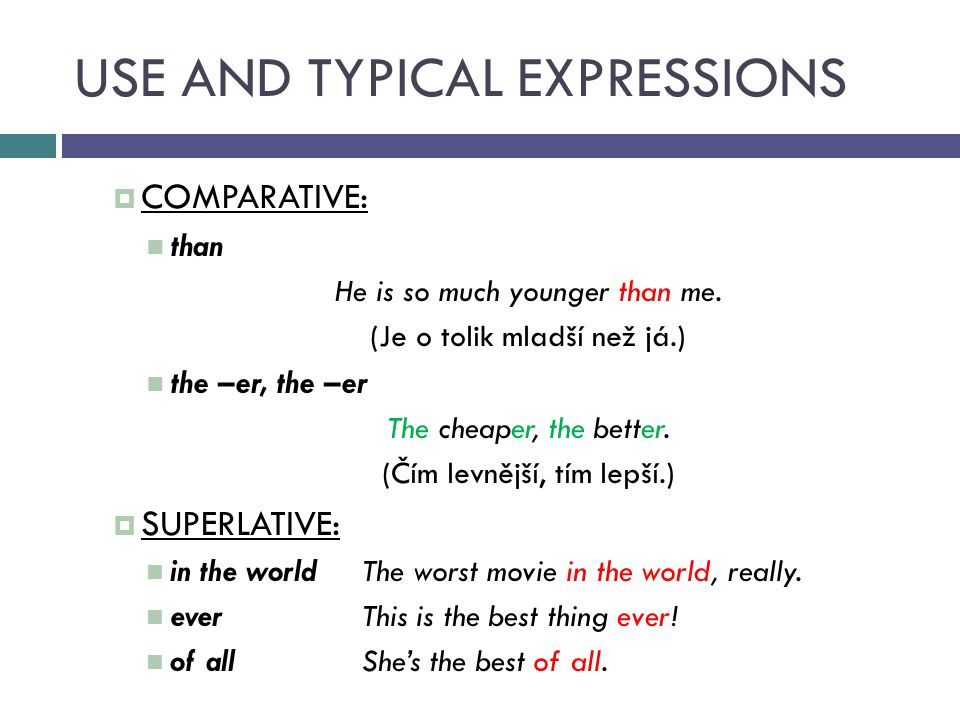 USE AND TYPICAL EXPRESSIONS  COMPARATIVE: than He is so much younger than me.