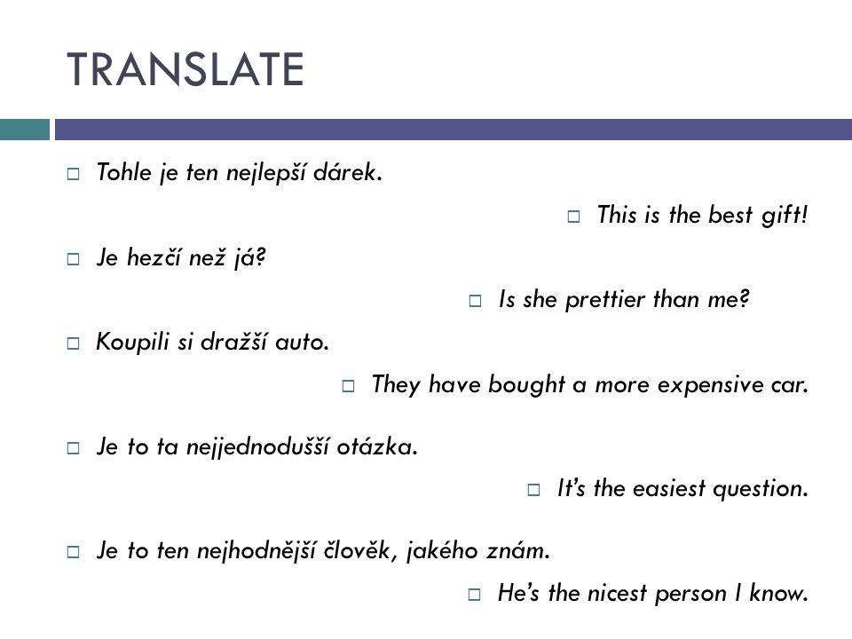 TRANSLATE  Tohle je ten nejlepší dárek.  This is the best gift.