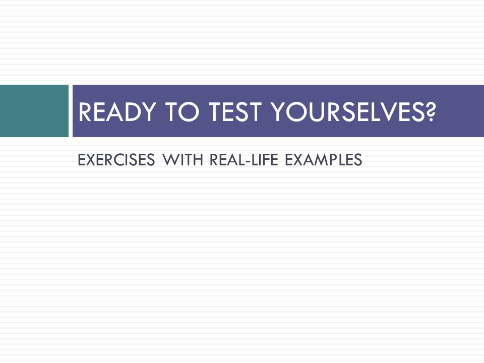 EXERCISES WITH REAL-LIFE EXAMPLES READY TO TEST YOURSELVES
