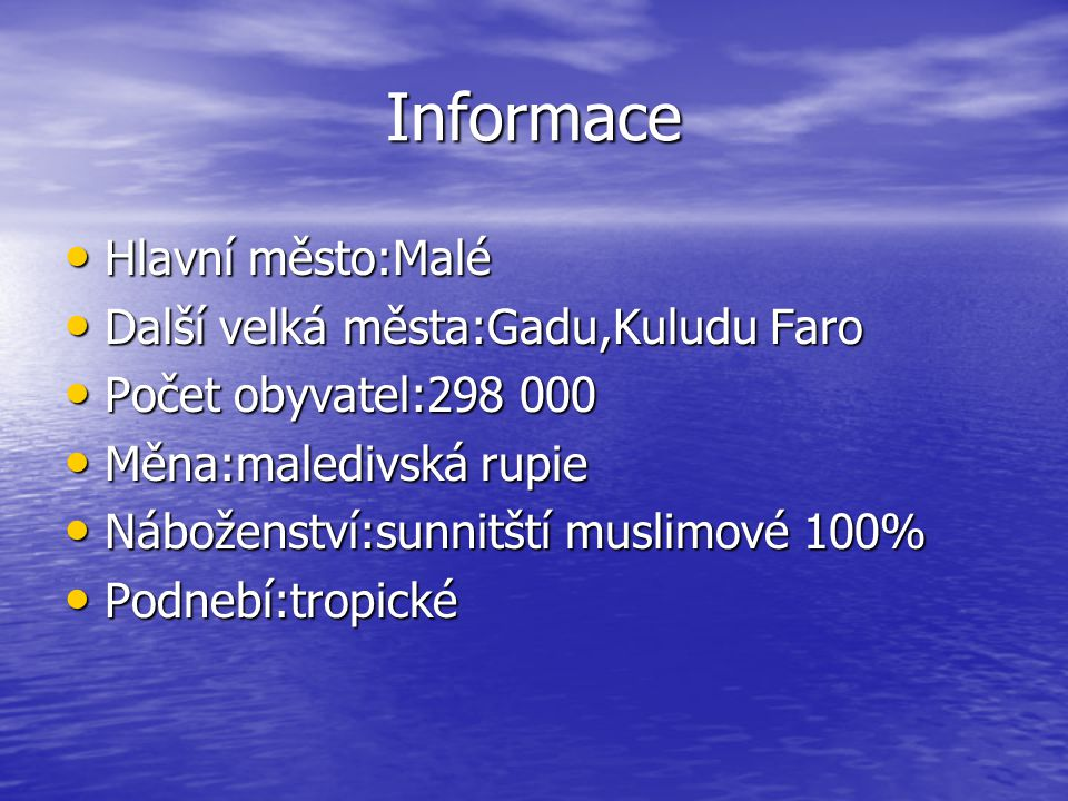 Informace Hlavní město:Malé Hlavní město:Malé Další velká města:Gadu,Kuludu Faro Další velká města:Gadu,Kuludu Faro Počet obyvatel:298 000 Počet obyvatel:298 000 Měna:maledivská rupie Měna:maledivská rupie Náboženství:sunnitští muslimové 100% Náboženství:sunnitští muslimové 100% Podnebí:tropické Podnebí:tropické