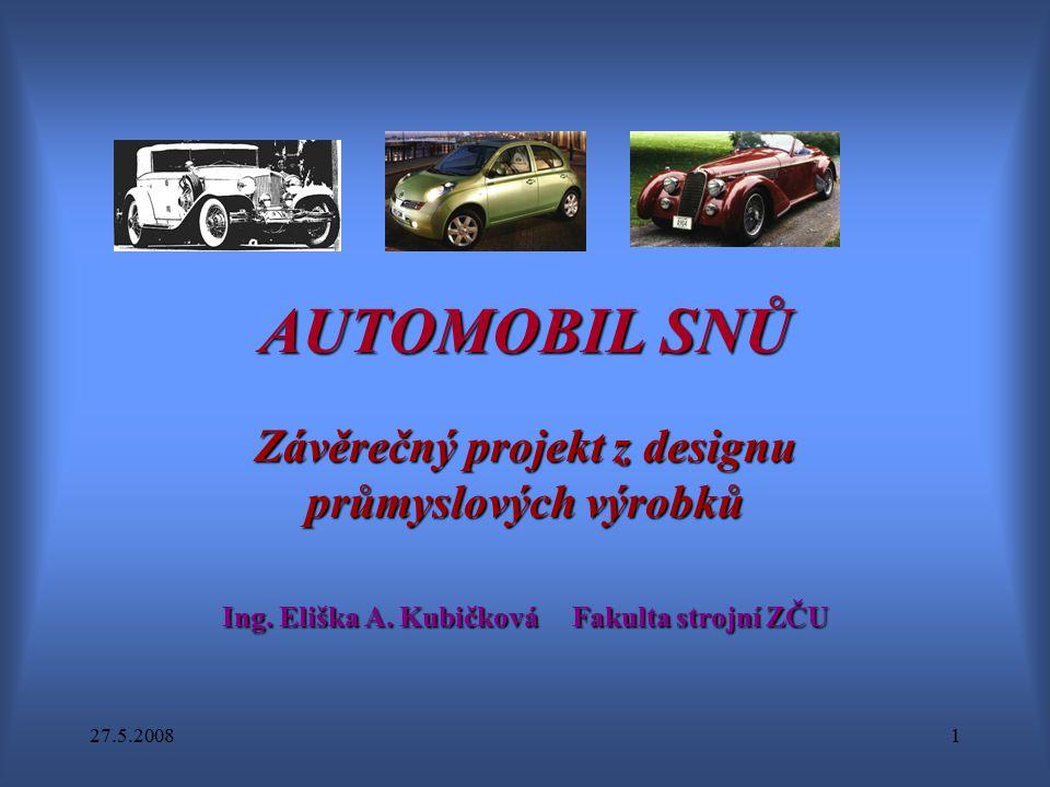 27.5.20081 AUTOMOBIL SNŮ Závěrečný projekt z designu průmyslových výrobků Ing. Eliška A. Kubičková Fakulta strojní ZČU