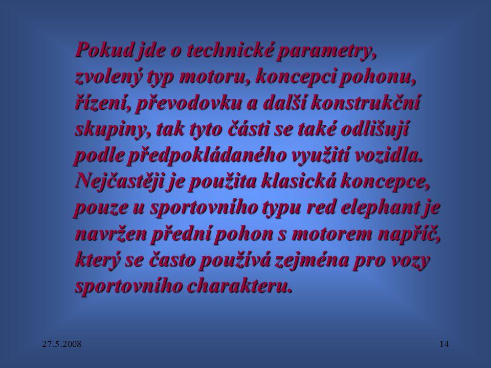 27.5.200814 Pokud jde o technické parametry, zvolený typ motoru, koncepci pohonu, řízení, převodovku a další konstrukční skupiny, tak tyto části se ta