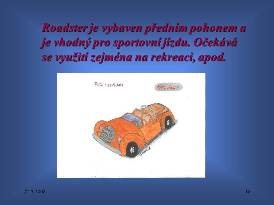 27.5.200818 Roadster je vybaven předním pohonem a je vhodný pro sportovní jízdu. Očekává se využití zejména na rekreaci, apod.