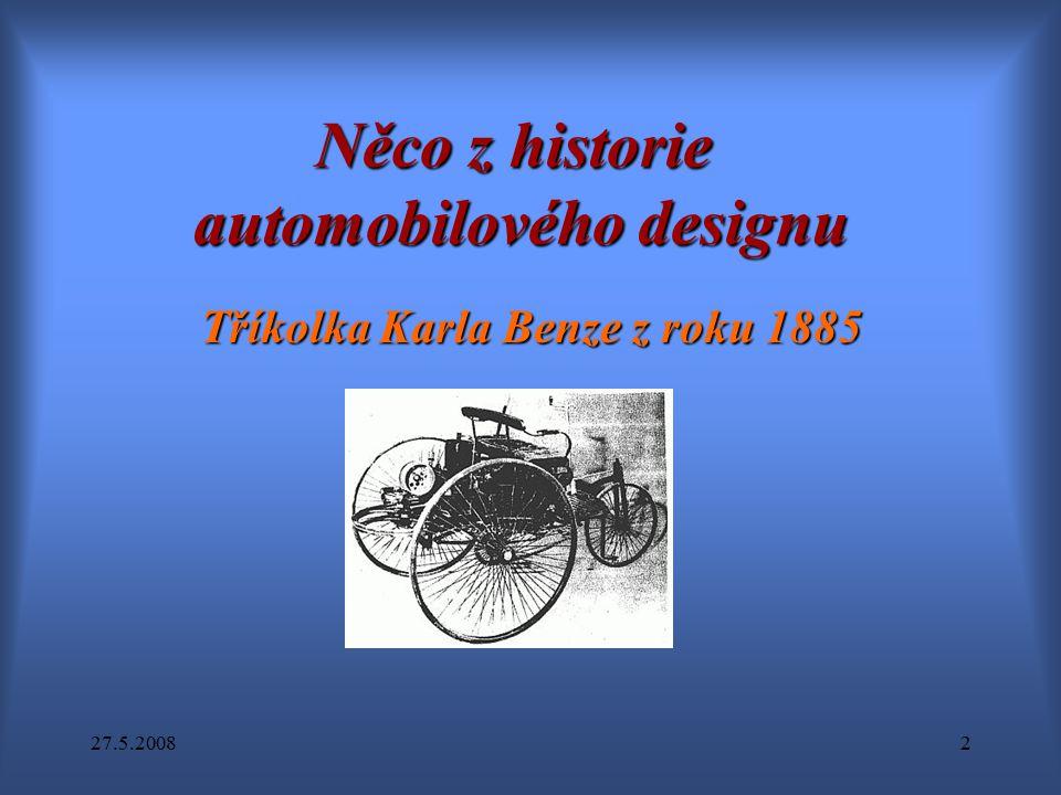 27.5.20082 Něco z historie automobilového designu Tříkolka Karla Benze z roku 1885