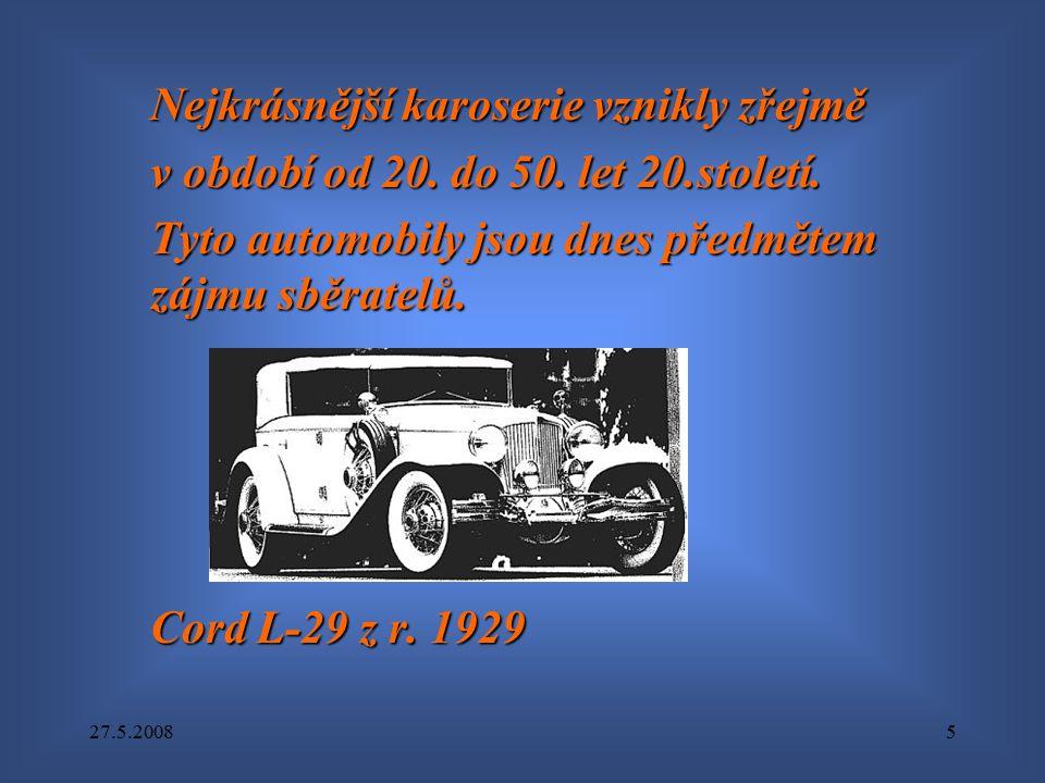 27.5.20085 Nejkrásnější karoserie vznikly zřejmě v období od 20. do 50. let 20.století. Tyto automobily jsou dnes předmětem zájmu sběratelů. Cord L-29