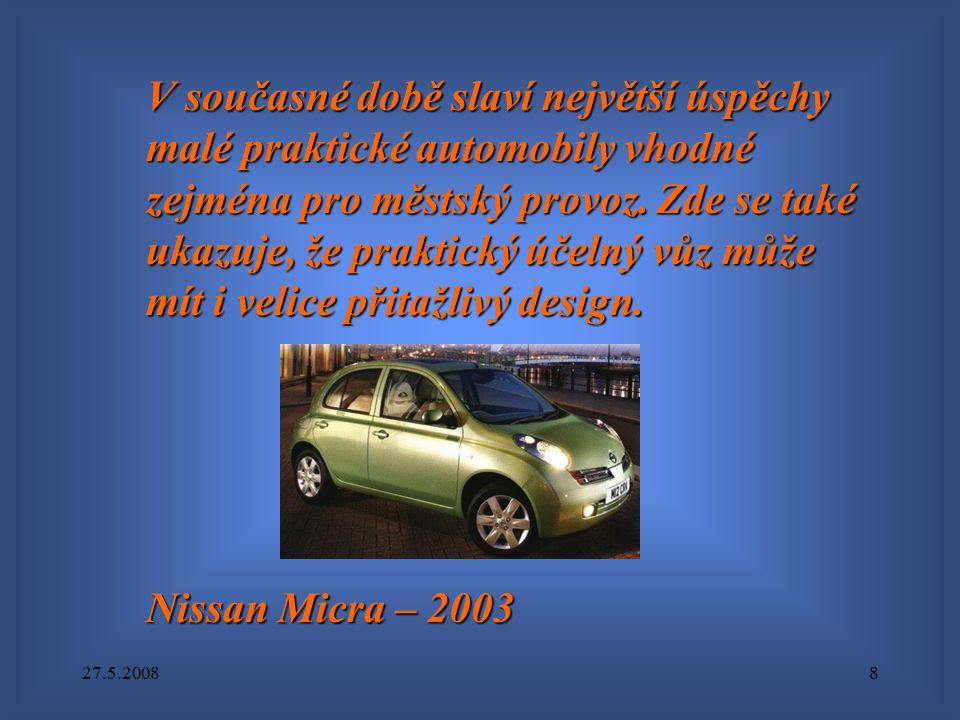 27.5.20088 V současné době slaví největší úspěchy malé praktické automobily vhodné zejména pro městský provoz. Zde se také ukazuje, že praktický účeln