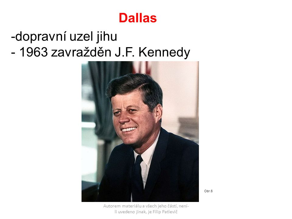 Autorem materiálu a všech jeho částí, není- li uvedeno jinak, je Filip Patlevič Dallas -dopravní uzel jihu - 1963 zavražděn J.F.