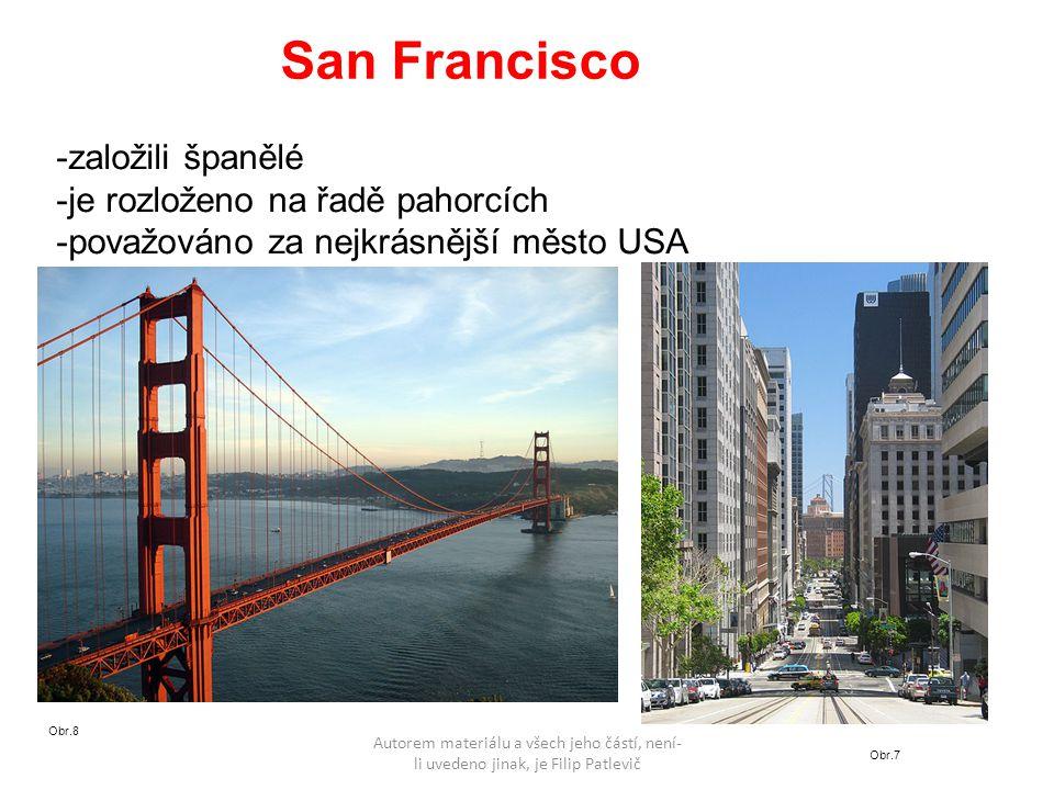 Autorem materiálu a všech jeho částí, není- li uvedeno jinak, je Filip Patlevič San Francisco -založili španělé -je rozloženo na řadě pahorcích -považováno za nejkrásnější město USA Obr.7 Obr.8