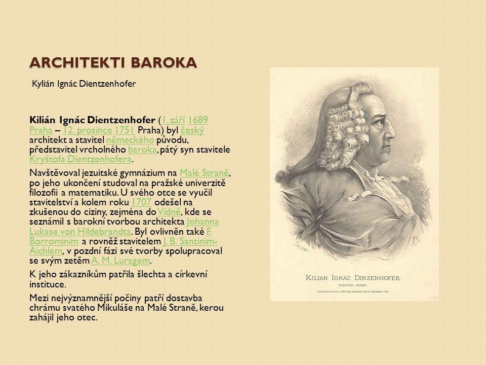 ARCHITEKTI BAROKA Kylián Ignác Dientzenhofer Kilián Ignác Dientzenhofer (1. září 1689 Praha – 12. prosince 1751 Praha) byl český architekt a stavitel