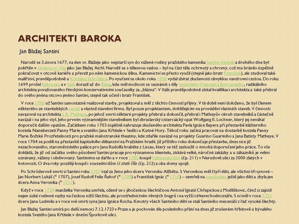 ARCHITEKTI BAROKA Jan Blažej Santini Narodil se 3.února 1677, na den sv. Blažeje jako nejstarší syn do vážené rodiny pražského kameníka Santini-Aichel