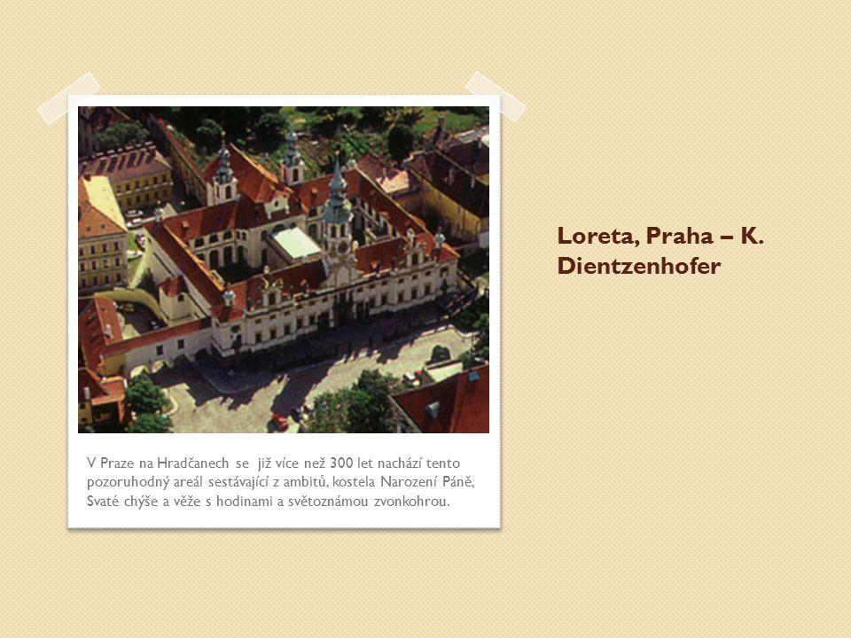 Loreta, Praha – K. Dientzenhofer V Praze na Hradčanech se již více než 300 let nachází tento pozoruhodný areál sestávající z ambitů, kostela Narození