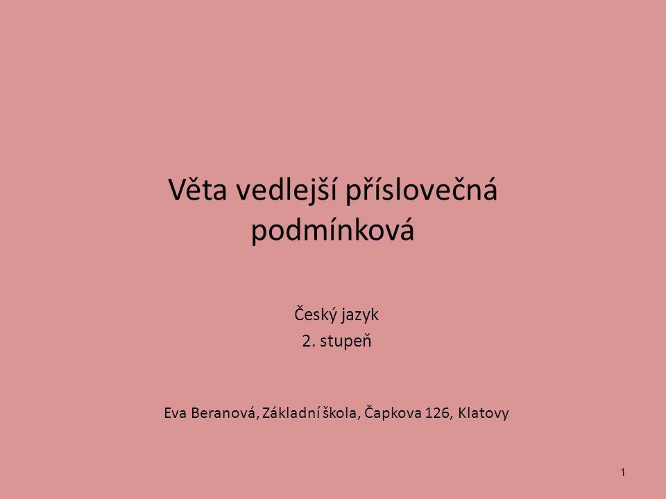 Věta vedlejší příslovečná podmínková Český jazyk 2. stupeň Eva Beranová, Základní škola, Čapkova 126, Klatovy 1