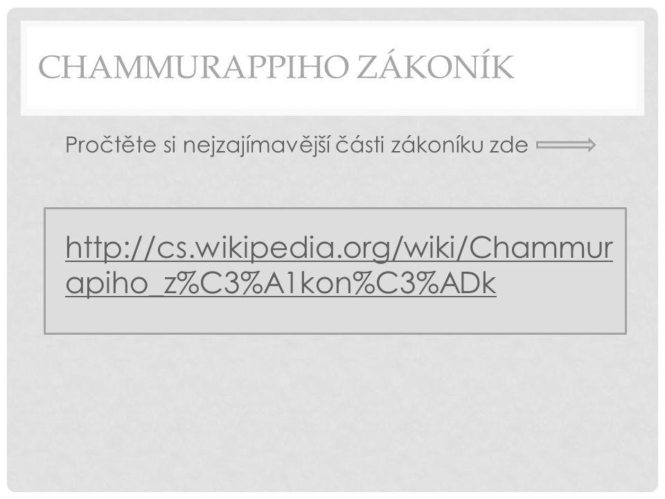 CHAMMURAPPIHO ZÁKONÍK Pročtěte si nejzajímavější části zákoníku zde http://cs.wikipedia.org/wiki/Chammur apiho_z%C3%A1kon%C3%ADk http://cs.wikipedia.org/wiki/Chammur apiho_z%C3%A1kon%C3%ADk