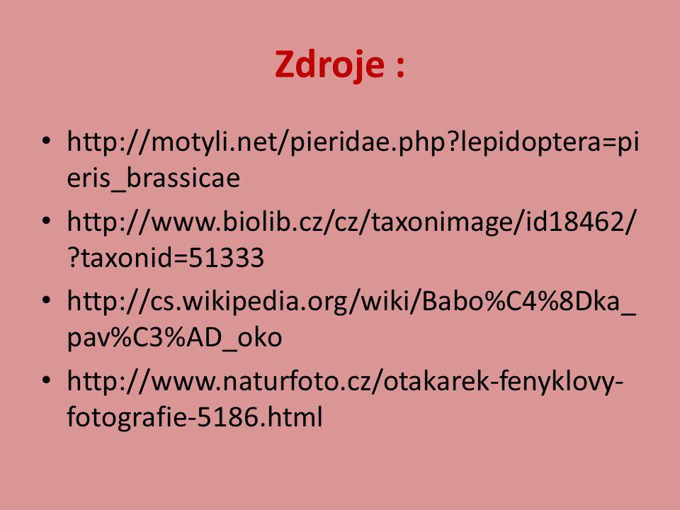 Zdroje : http://motyli.net/pieridae.php?lepidoptera=pi eris_brassicae http://www.biolib.cz/cz/taxonimage/id18462/ ?taxonid=51333 http://cs.wikipedia.o