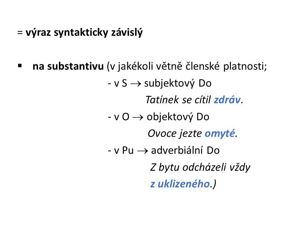 = výraz syntakticky závislý  na substantivu (v jakékoli větně členské platnosti; - v S  subjektový Do Tatínek se cítil zdráv. - v O  objektový Do O
