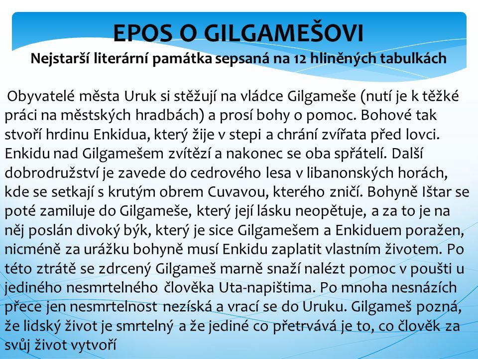 Obyvatelé města Uruk si stěžují na vládce Gilgameše (nutí je k těžké práci na městských hradbách) a prosí bohy o pomoc. Bohové tak stvoří hrdinu Enkid