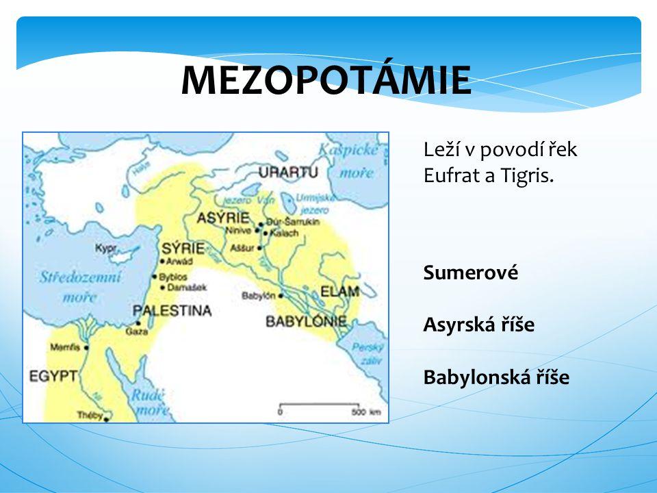 MEZOPOTÁMIE Leží v povodí řek Eufrat a Tigris. Sumerové Asyrská říše Babylonská říše