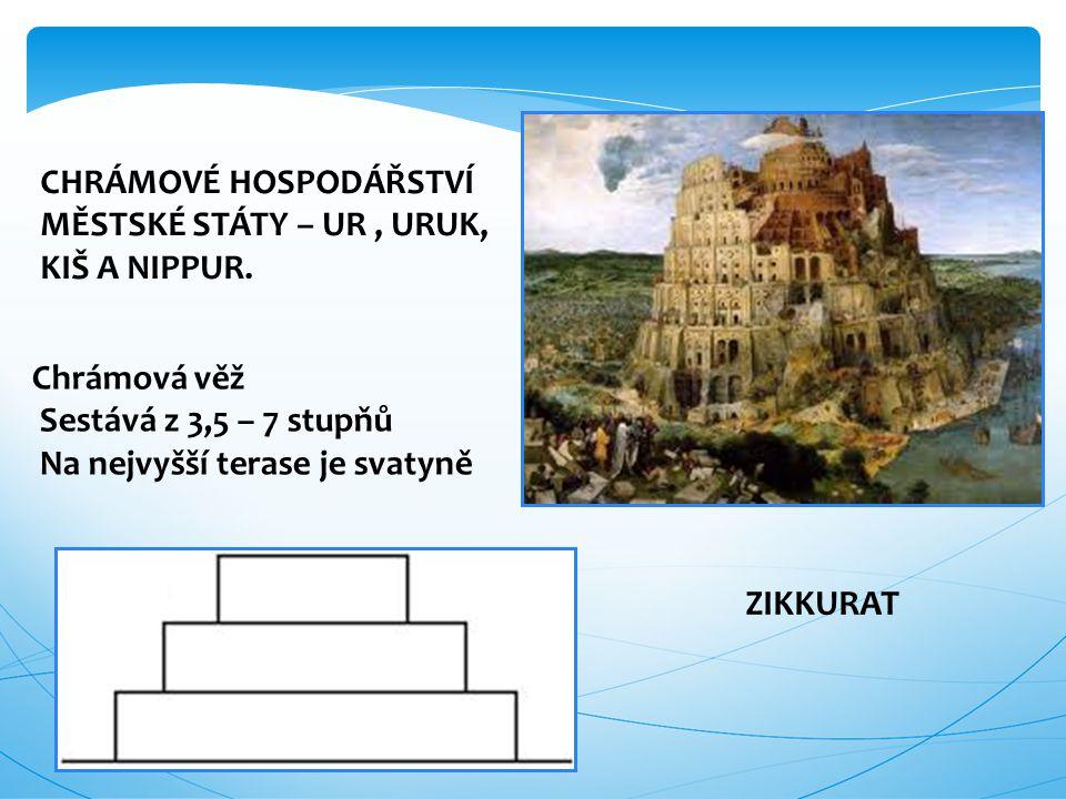 CHRÁMOVÉ HOSPODÁŘSTVÍ MĚSTSKÉ STÁTY – UR, URUK, KIŠ A NIPPUR. ZIKKURAT Chrámová věž Sestává z 3,5 – 7 stupňů Na nejvyšší terase je svatyně