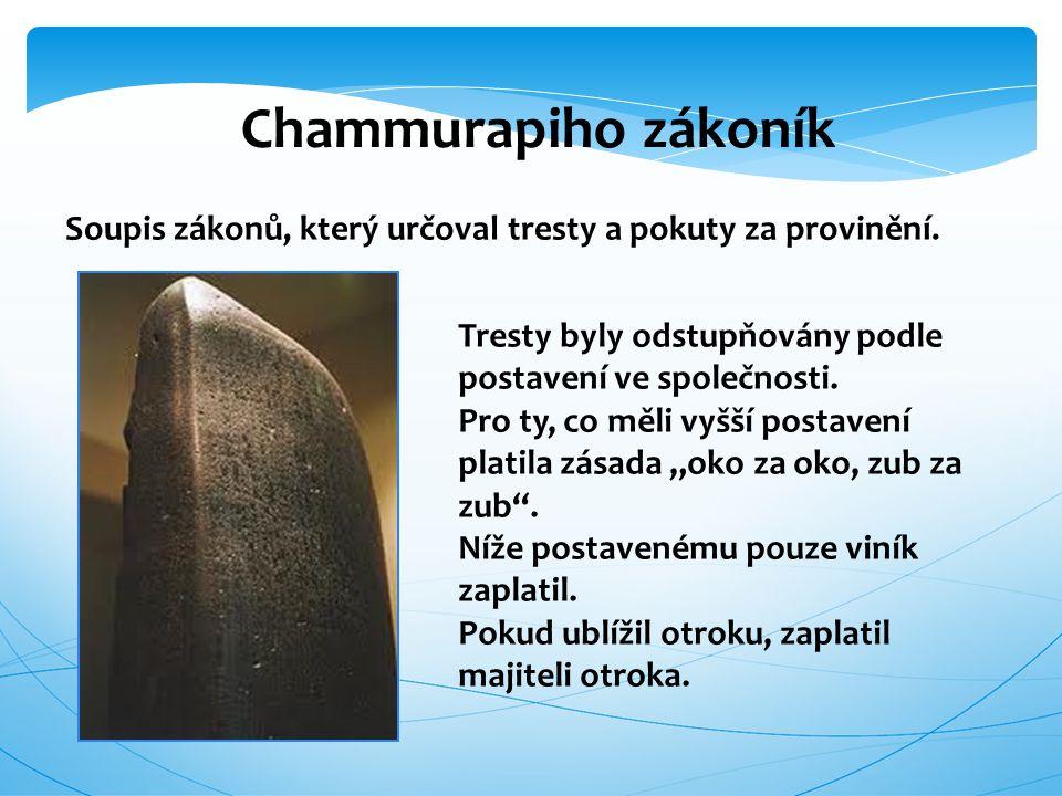 Chammurapiho zákoník Soupis zákonů, který určoval tresty a pokuty za provinění. Tresty byly odstupňovány podle postavení ve společnosti. Pro ty, co mě
