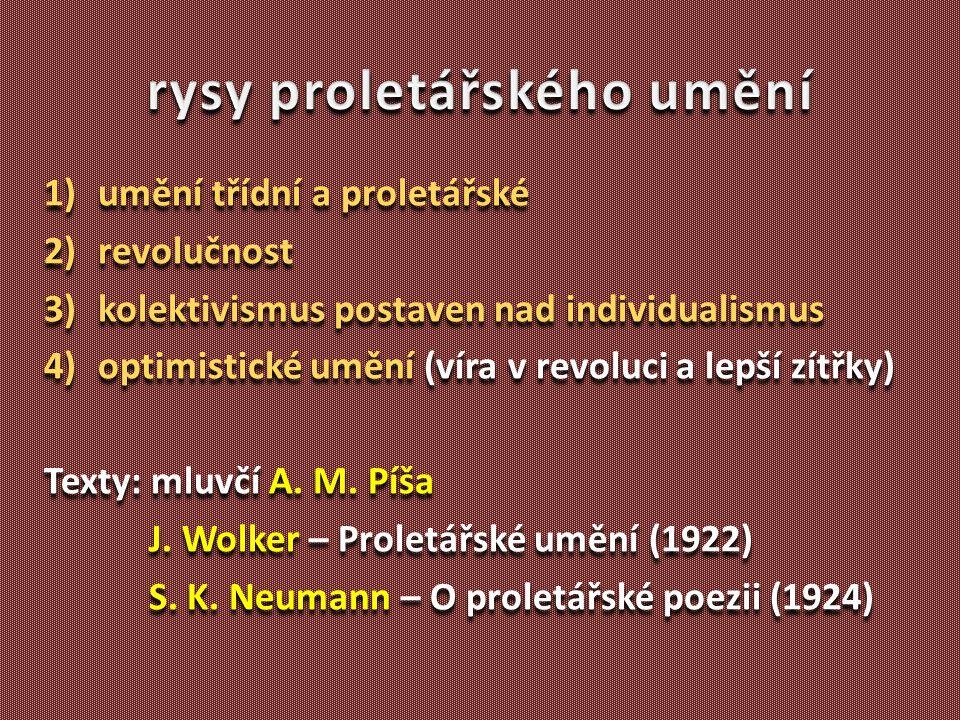 1)umění třídní a proletářské 2)revolučnost 3)kolektivismus postaven nad individualismus 4)optimistické umění (víra v revoluci a lepší zítřky) Texty: m