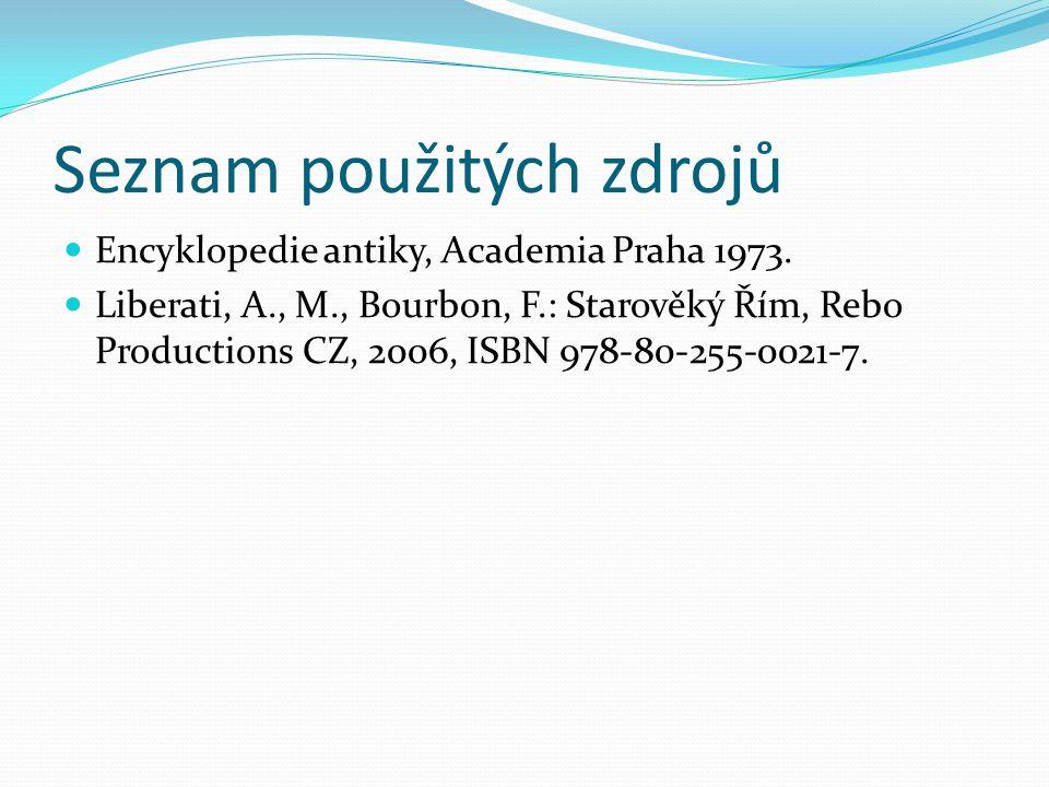 Seznam použitých zdrojů Encyklopedie antiky, Academia Praha 1973. Liberati, A., M., Bourbon, F.: Starověký Řím, Rebo Productions CZ, 2006, ISBN 978-80