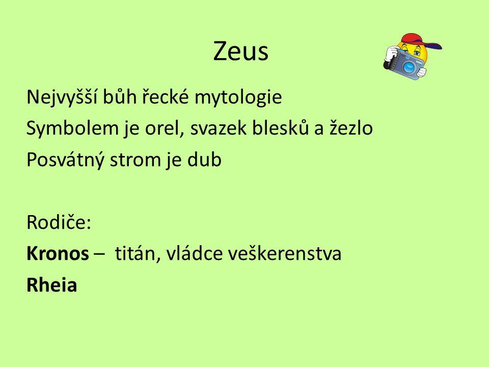 Zeus Nejvyšší bůh řecké mytologie Symbolem je orel, svazek blesků a žezlo Posvátný strom je dub Rodiče: Kronos – titán, vládce veškerenstva Rheia