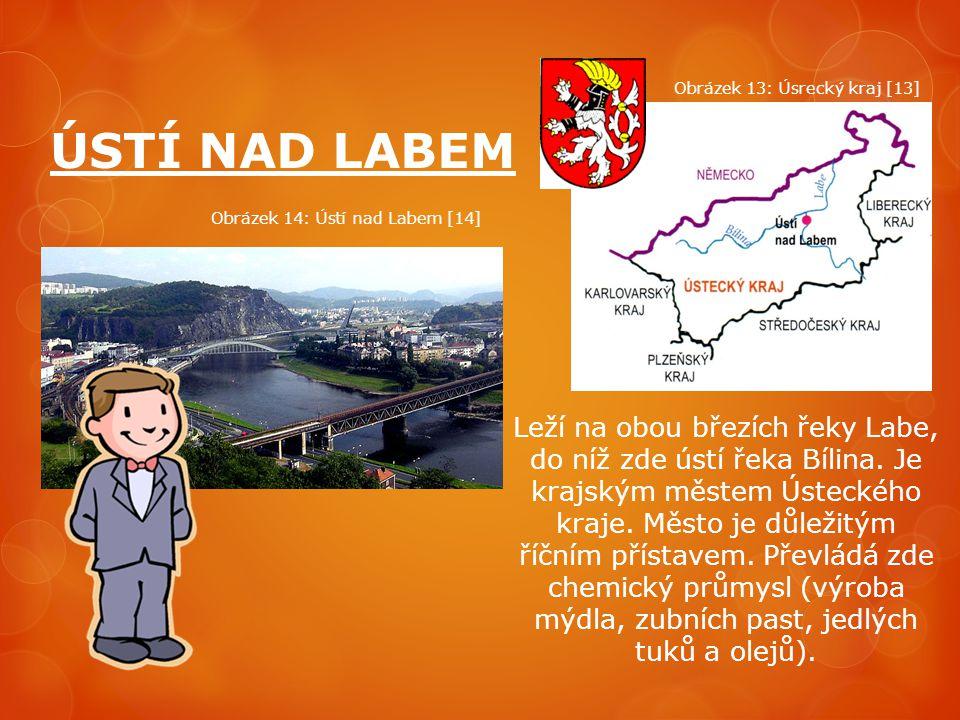 ÚSTÍ NAD LABEM Leží na obou březích řeky Labe, do níž zde ústí řeka Bílina. Je krajským městem Ústeckého kraje. Město je důležitým říčním přístavem. P