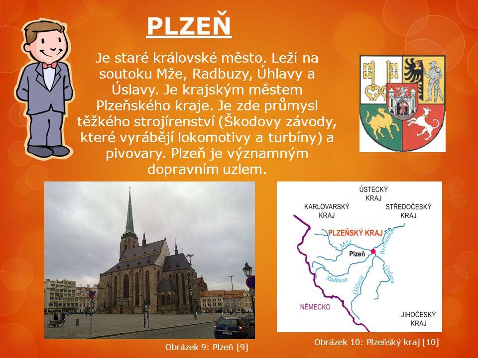 PLZEŇ Je staré královské město. Leží na soutoku Mže, Radbuzy, Úhlavy a Úslavy. Je krajským městem Plzeňského kraje. Je zde průmysl těžkého strojírenst
