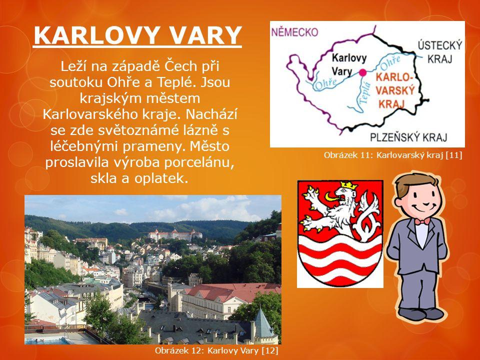 KARLOVY VARY Leží na západě Čech při soutoku Ohře a Teplé. Jsou krajským městem Karlovarského kraje. Nachází se zde světoznámé lázně s léčebnými prame