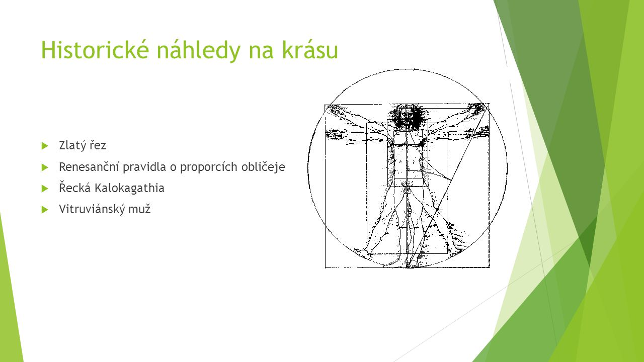 Historické náhledy na krásu  Zlatý řez  Renesanční pravidla o proporcích obličeje  Řecká Kalokagathia  Vitruviánský muž