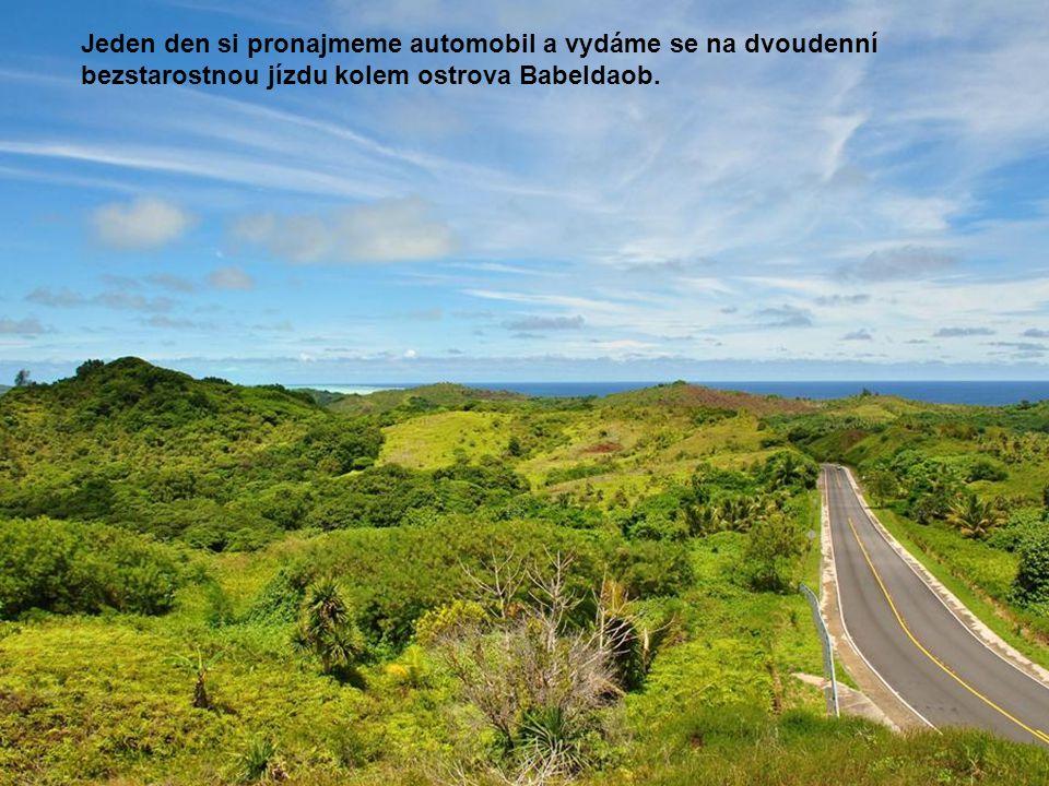 Jeden den si pronajmeme automobil a vydáme se na dvoudenní bezstarostnou jízdu kolem ostrova Babeldaob.