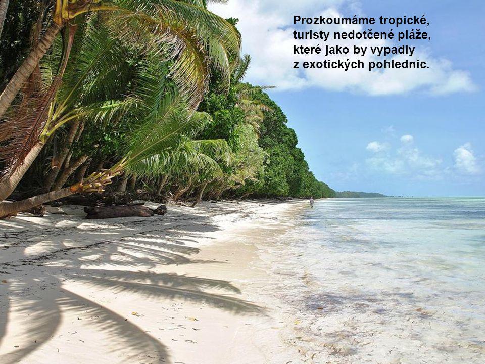 Prozkoumáme tropické, turisty nedotčené pláže, které jako by vypadly z exotických pohlednic.