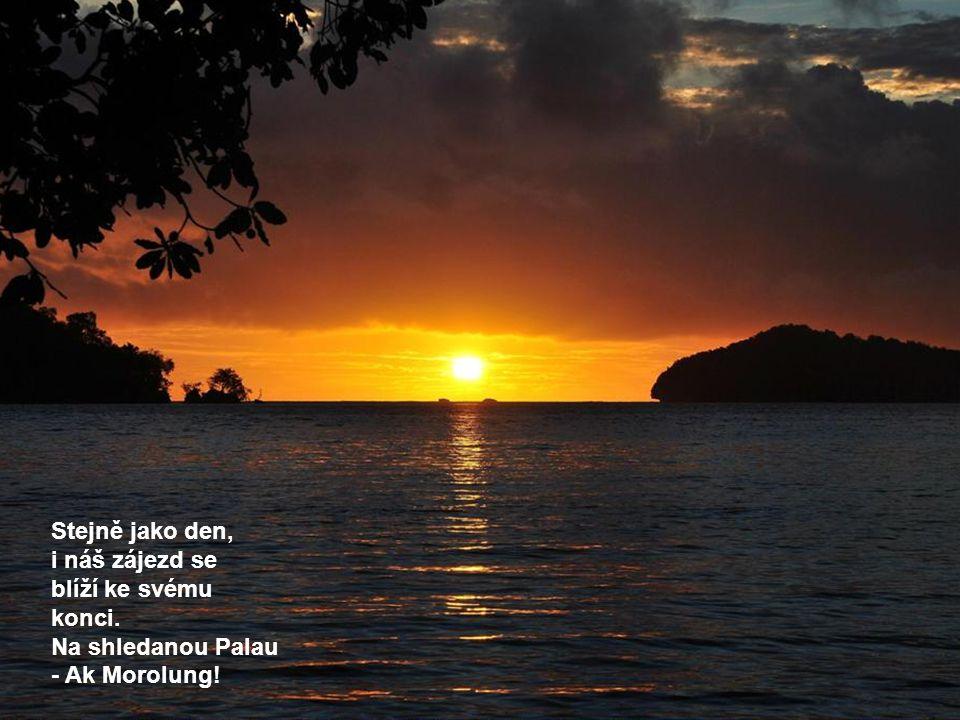 Stejně jako den, i náš zájezd se blíží ke svému konci. Na shledanou Palau - Ak Morolung!