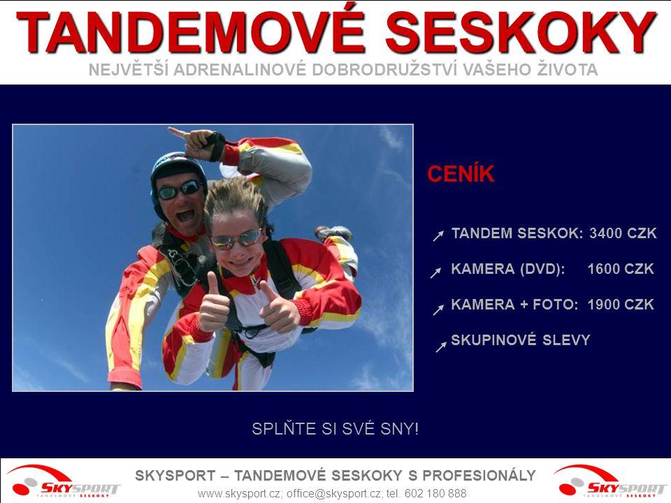 CENÍK TANDEM SESKOK: 3400 CZK KAMERA (DVD): 1600 CZK KAMERA + FOTO: 1900 CZK SKUPINOVÉ SLEVY SPLŇTE SI SVÉ SNY! www.skysport.cz; office@skysport.cz; t