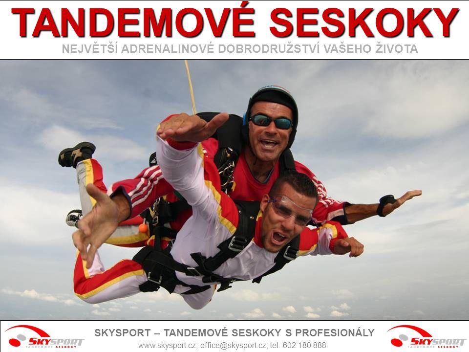 www.skysport.cz; office@skysport.cz; tel. 602 180 888 TANDEMOVÉ SESKOKY NEJVĚTŠÍ ADRENALINOVÉ DOBRODRUŽSTVÍ VAŠEHO ŽIVOTA SKYSPORT – TANDEMOVÉ SESKOKY