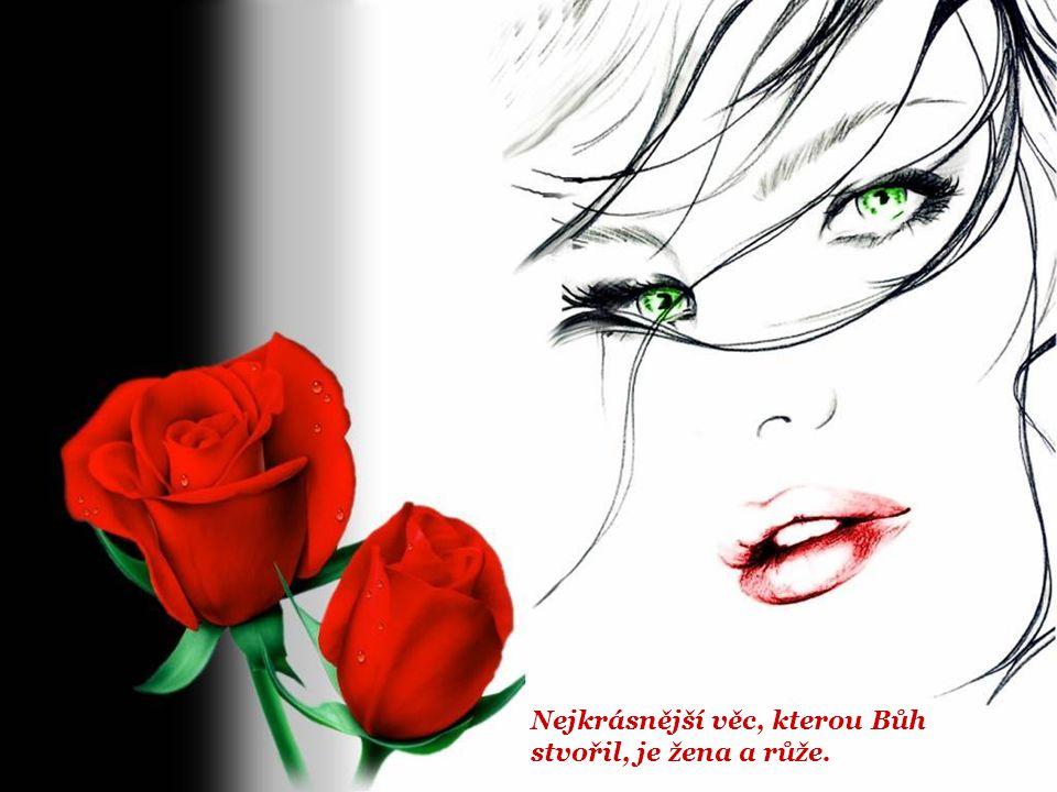 Nejkrásnější věc, kterou Bůh stvořil, je žena a růže.