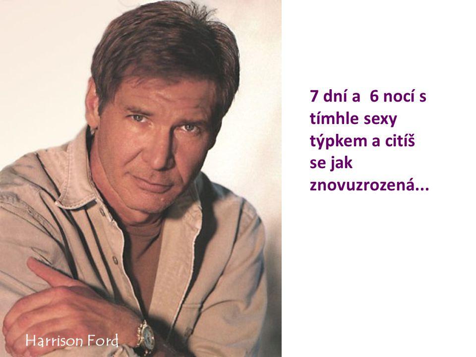 7 dní a 6 nocí s tímhle sexy týpkem a citíš se jak znovuzrozená... Harrison Ford