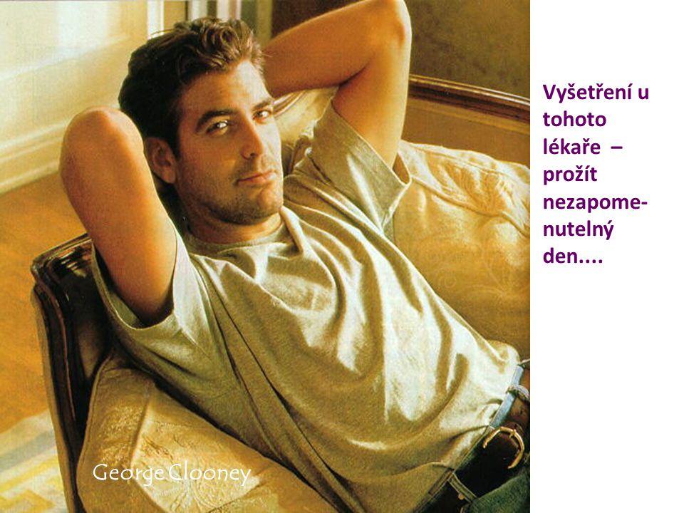 George Clooney Vyšetření u tohoto lékaře – prožít nezapome- nutelný den....