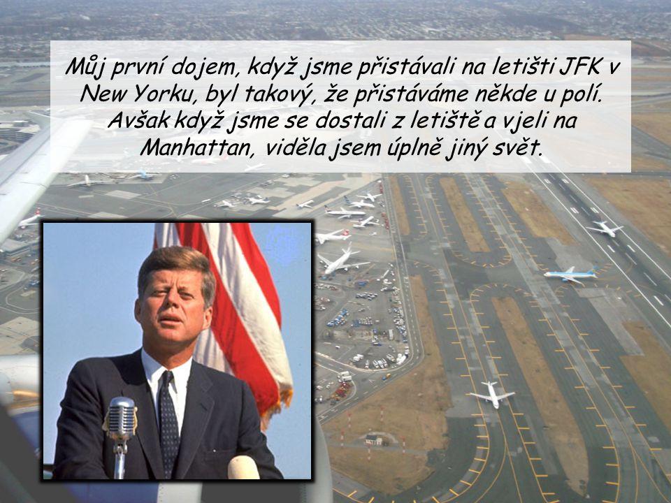 Můj první dojem, když jsme přistávali na letišti JFK v New Yorku, byl takový, že přistáváme někde u polí. Avšak když jsme se dostali z letiště a vjeli