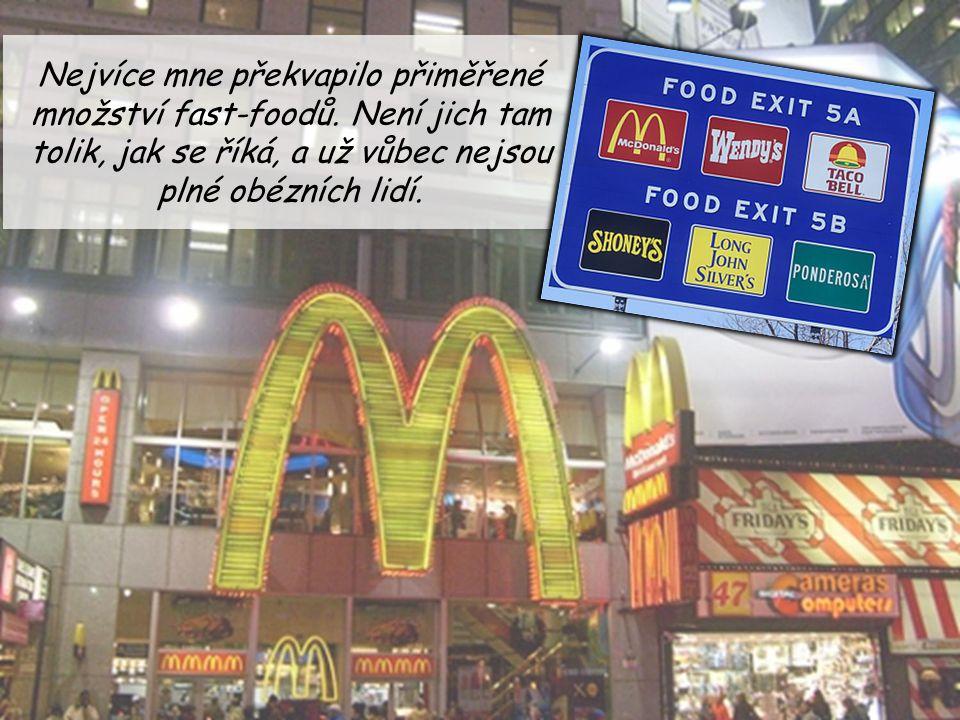 Nejvíce mne překvapilo přiměřené množství fast-foodů. Není jich tam tolik, jak se říká, a už vůbec nejsou plné obézních lidí.