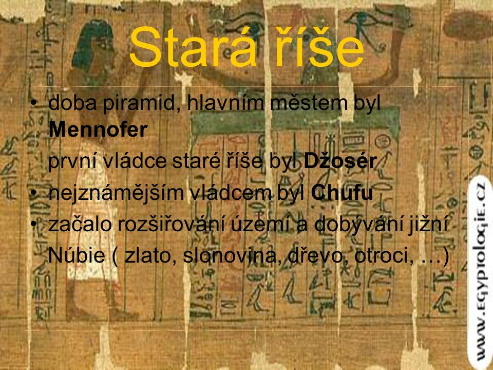 Stará říše doba piramid, hlavním městem byl Mennofer první vládce staré říše byl Džosér nejznámějším vládcem byl Chufu začalo rozšiřování území a dobývání jižní Núbie ( zlato, slonovina, dřevo, otroci, …)