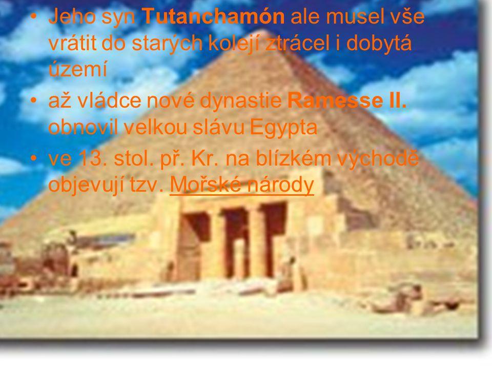 Jeho syn Tutanchamón ale musel vše vrátit do starých kolejí ztrácel i dobytá území až vládce nové dynastie Ramesse II. obnovil velkou slávu Egypta ve