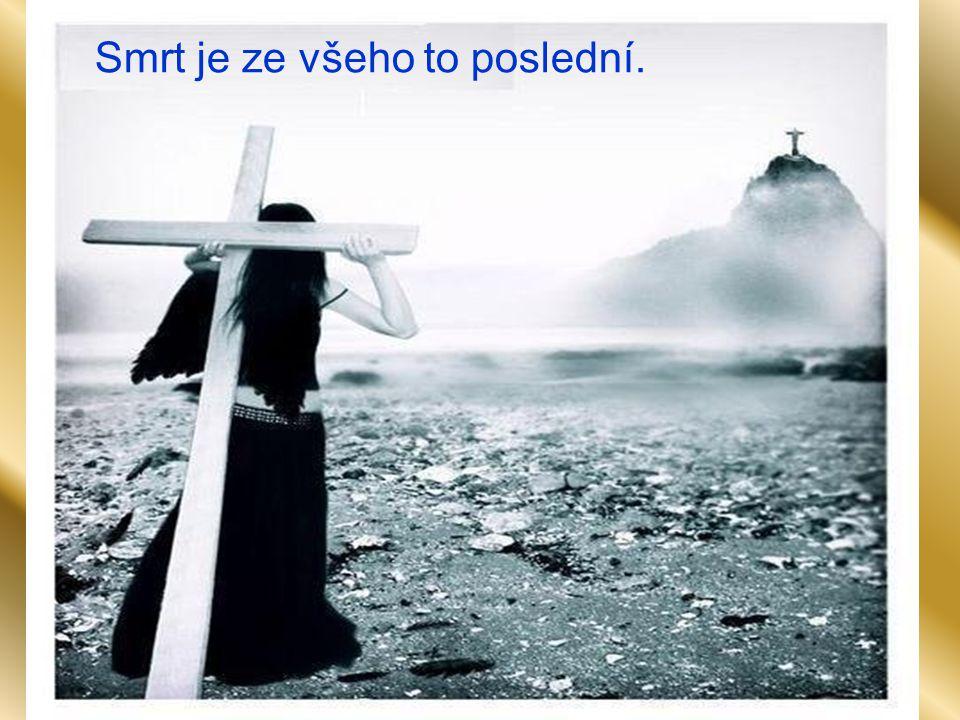 Smrt je ze všeho to poslední.