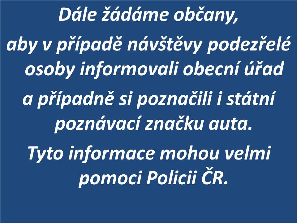 Dále žádáme občany, aby v případě návštěvy podezřelé osoby informovali obecní úřad a případně si poznačili i státní poznávací značku auta.