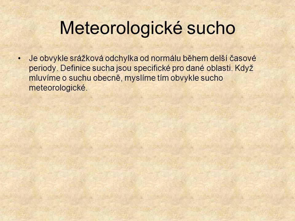 Meteorologické sucho Je obvykle srážková odchylka od normálu během delší časové periody. Definice sucha jsou specifické pro dané oblasti. Když mluvíme