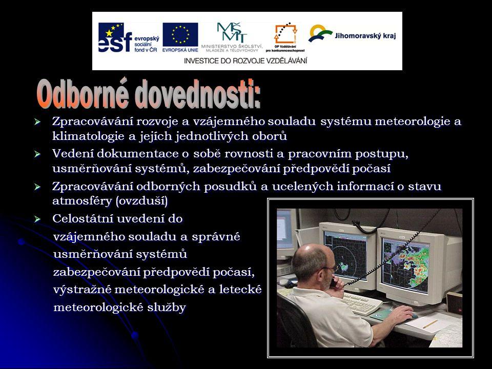  Zpracovávání rozvoje a vzájemného souladu systému meteorologie a klimatologie a jejích jednotlivých oborů  Vedení dokumentace o sobě rovnosti a pracovním postupu, usměrňování systémů, zabezpečování předpovědí počasí  Zpracovávání odborných posudků a ucelených informací o stavu atmosféry (ovzduší)  Celostátní uvedení do vzájemného souladu a správné vzájemného souladu a správné usměrňování systémů usměrňování systémů zabezpečování předpovědí počasí, zabezpečování předpovědí počasí, výstražné meteorologické a letecké výstražné meteorologické a letecké meteorologické služby meteorologické služby