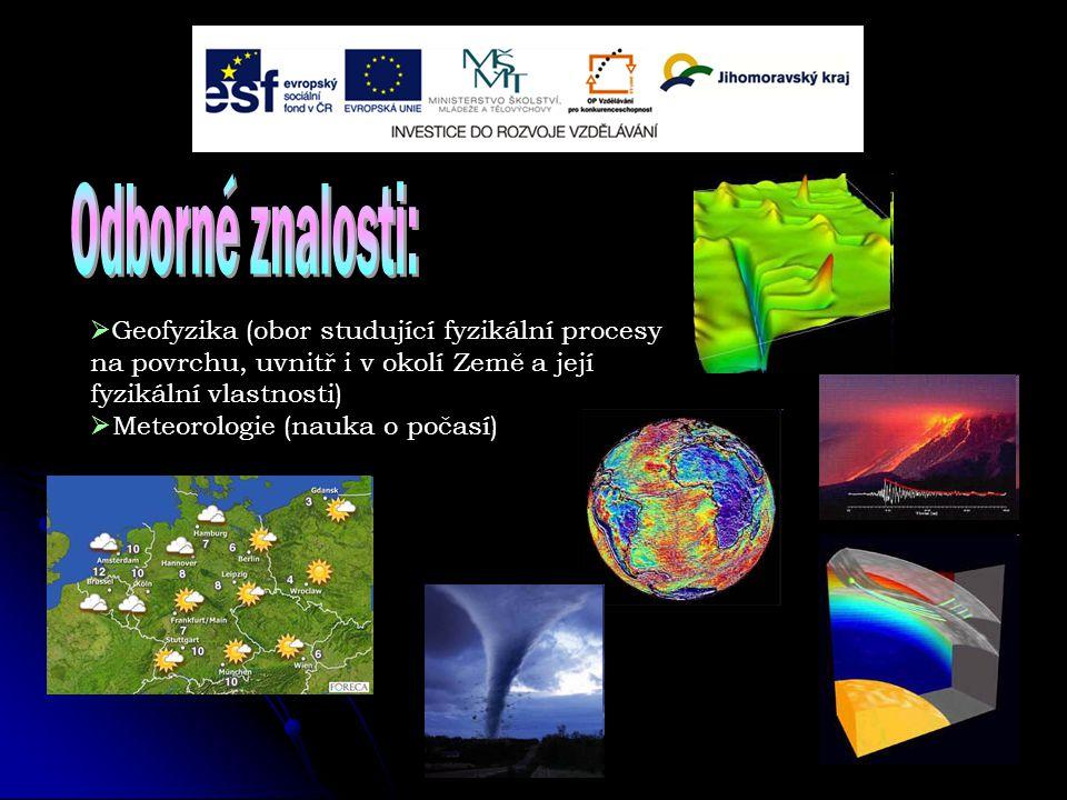  Geofyzika (obor studující fyzikální procesy na povrchu, uvnitř i v okolí Země a její fyzikální vlastnosti)  Meteorologie (nauka o počasí)
